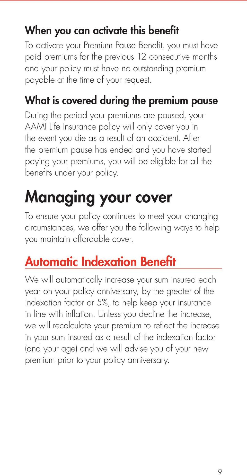 What is covered during the premium pause During the period your premiums are paused, your AAMI Life Insurance policy will only cover you in the event you die as a result of an accident.