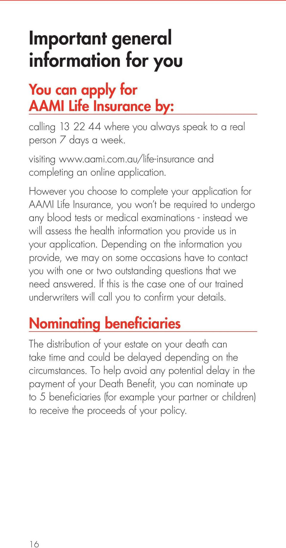 However you choose to complete your application for AAMI Life Insurance, you won t be required to undergo any blood tests or medical examinations - instead we will assess the health information you