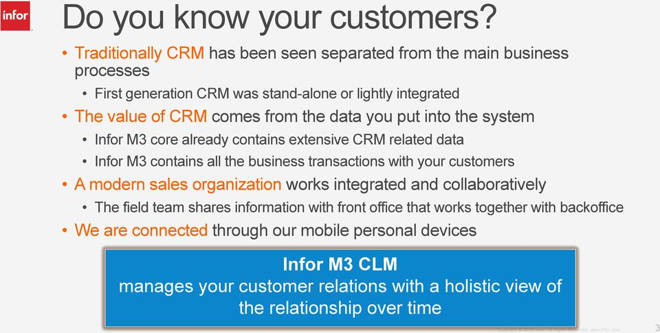 the data you put into the system Infor M3 core already contains extensive CRM related data Infor M3 contains all the business transactions with your customers A