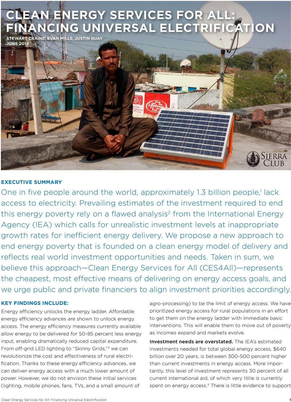 Prevailing estimates of the investment required to end this energy poverty rely on a flawed analysis 2 from the International Energy Agency (IEA) which calls for unrealistic investment levels at
