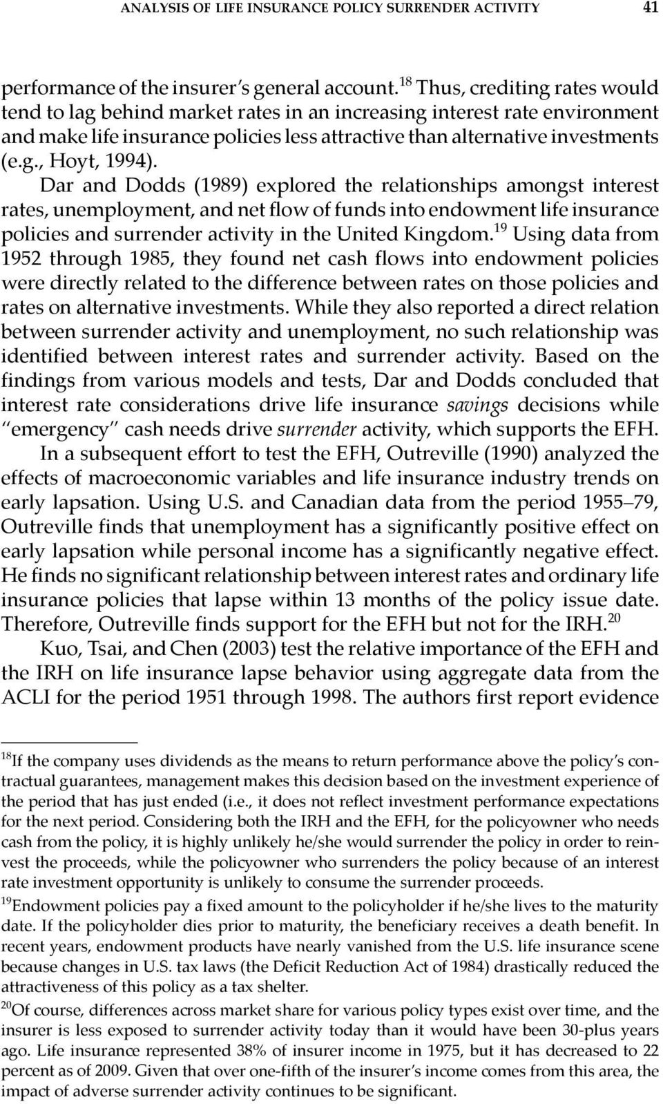 Dar and Dodds (1989) explored the relationships amongst interest rates, unemployment, and net flow of funds into endowment life insurance policies and surrender activity in the United Kingdom.