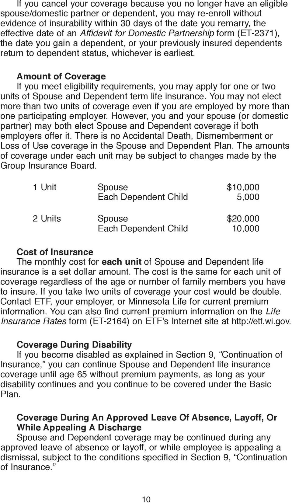 Amount of Coverage If you meet eligibility requirements, you may apply for one or two units of Spouse and Dependent term life insurance.