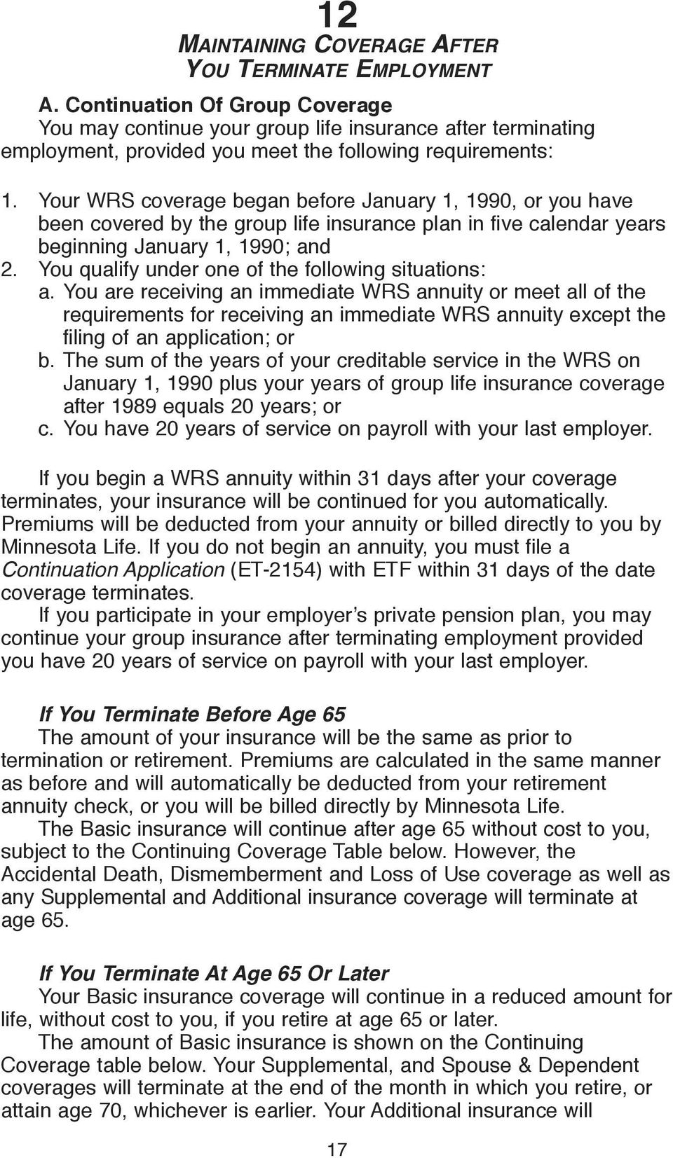 Your WRS coverage began before January 1, 1990, or you have been covered by the group life insurance plan in five calendar years beginning January 1, 1990; and 2.