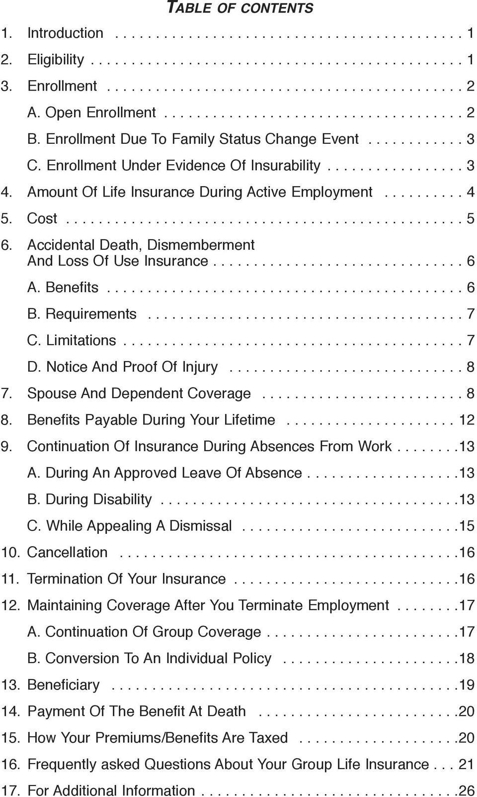 Amount Of Life Insurance During Active Employment.......... 4 5. Cost................................................. 5 6. Accidental Death, Dismemberment And Loss Of Use Insurance............................... 6 A.
