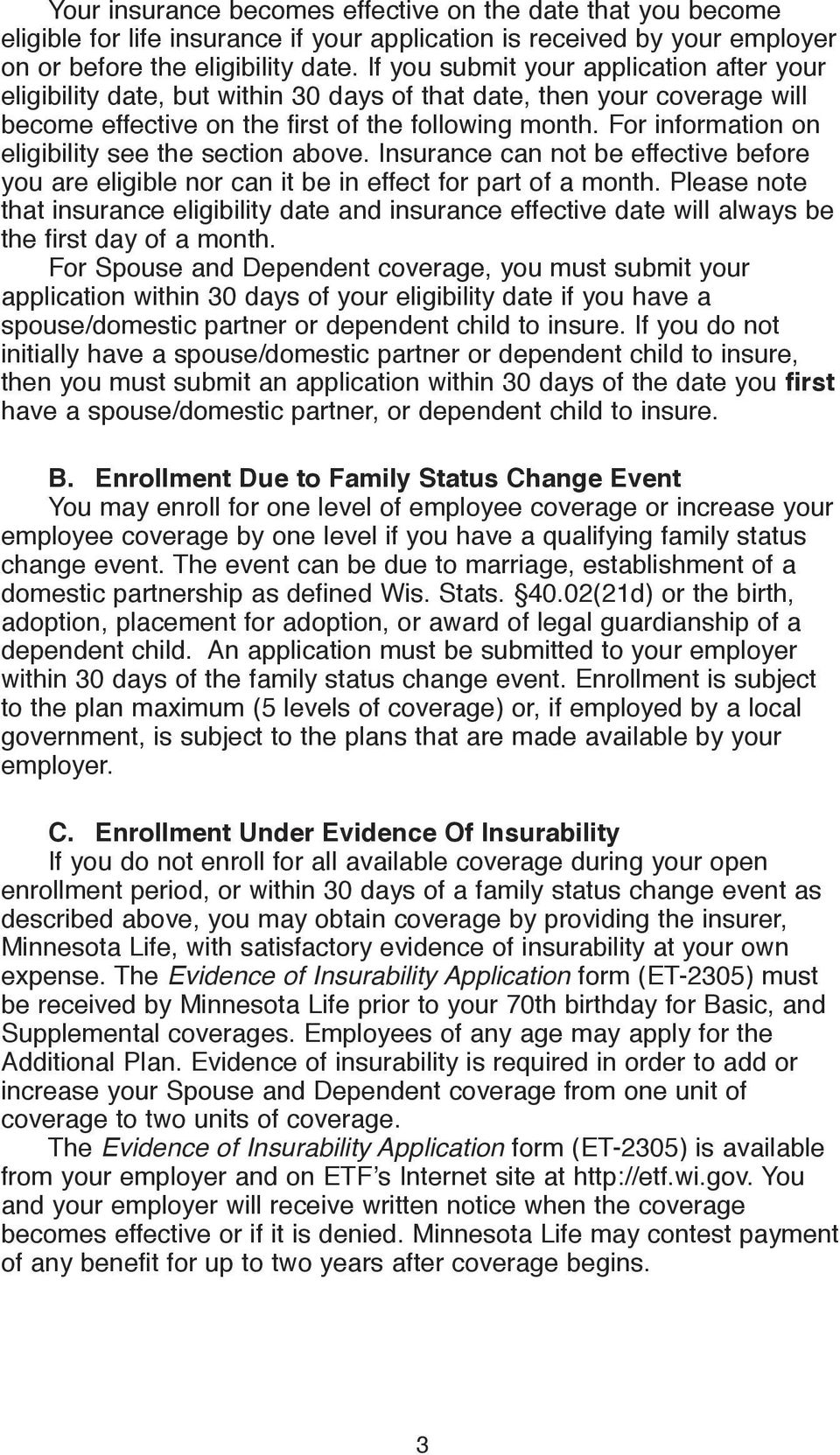 For information on eligibility see the section above. Insurance can not be effective before you are eligible nor can it be in effect for part of a month.