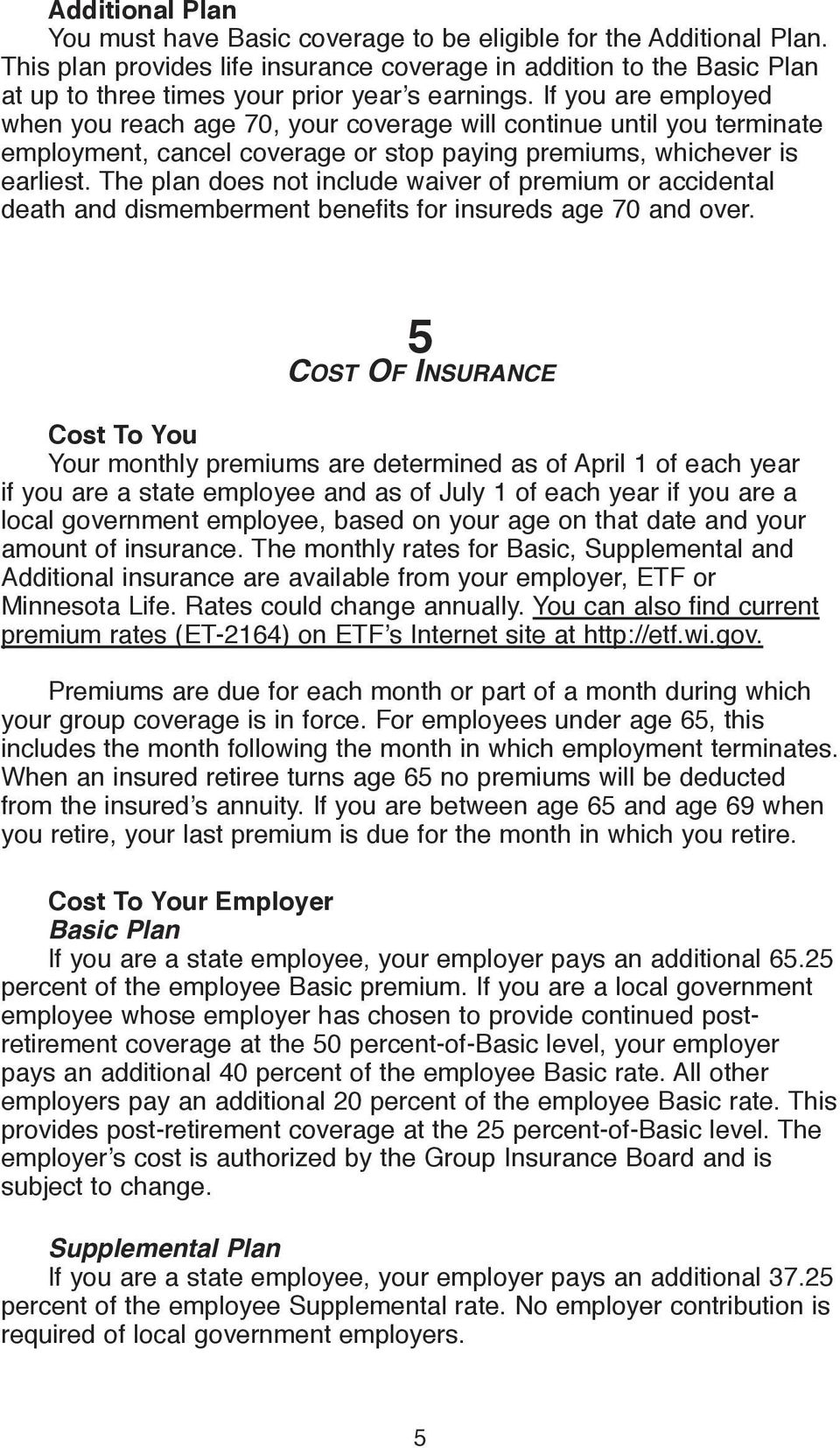 If you are employed when you reach age 70, your coverage will continue until you terminate employment, cancel coverage or stop paying premiums, whichever is earliest.