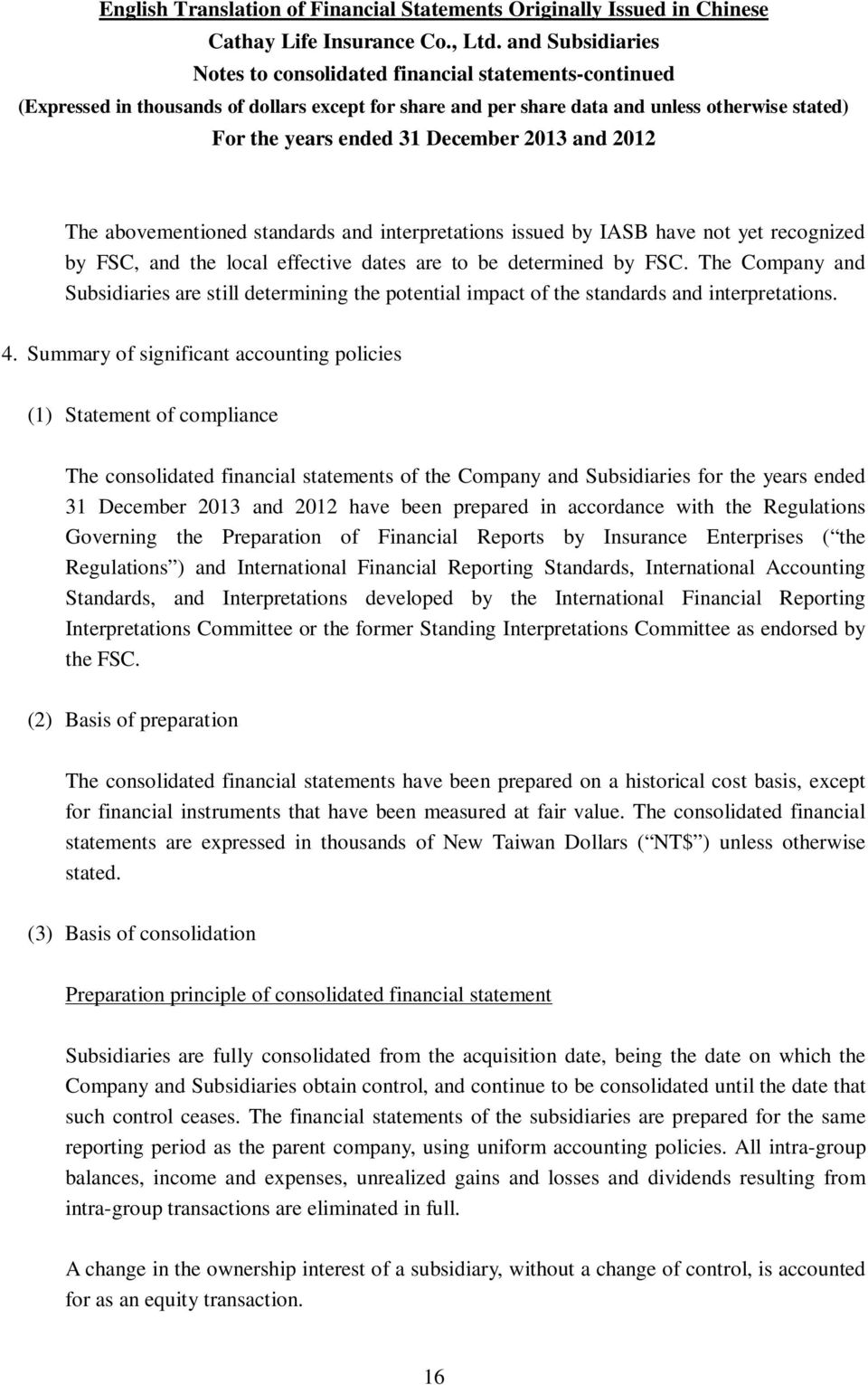Summary of significant accounting policies (1) Statement of compliance The consolidated financial statements of the Company and Subsidiaries for the years ended 2013 and have been prepared in
