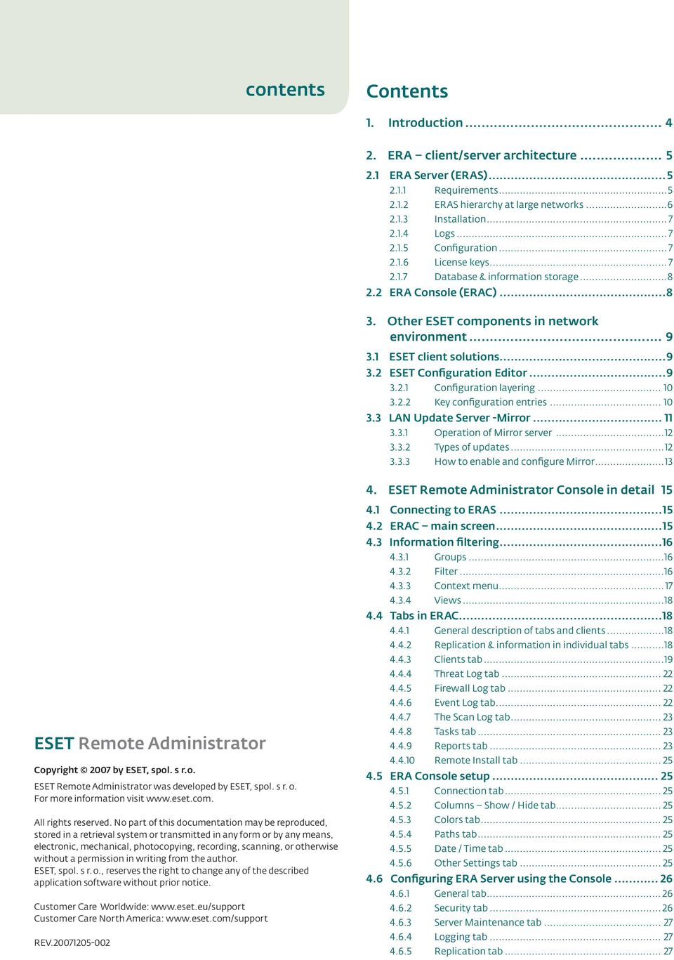 1 ESET client solutions...9 3.2 ESET Configuration Editor...9 3.2.1 Configuration layering... 10 3.2.2 Key configuration entries... 10 3.3 LAN Update Server -Mirror... 11 3.3.1 Operation of Mirror server.