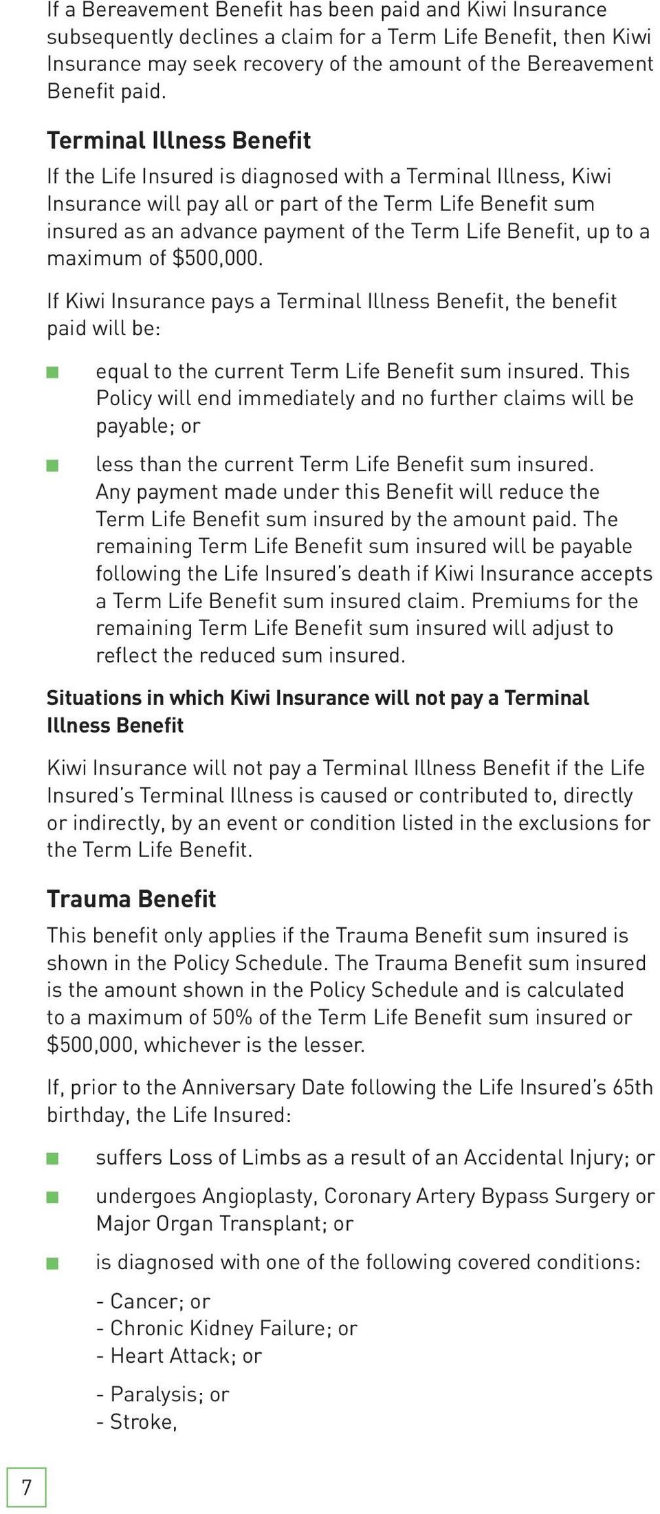 Benefit, up to a maximum of $500,000. If Kiwi Insurance pays a Terminal Illness Benefit, the benefit paid will be: equal to the current Term Life Benefit sum insured.