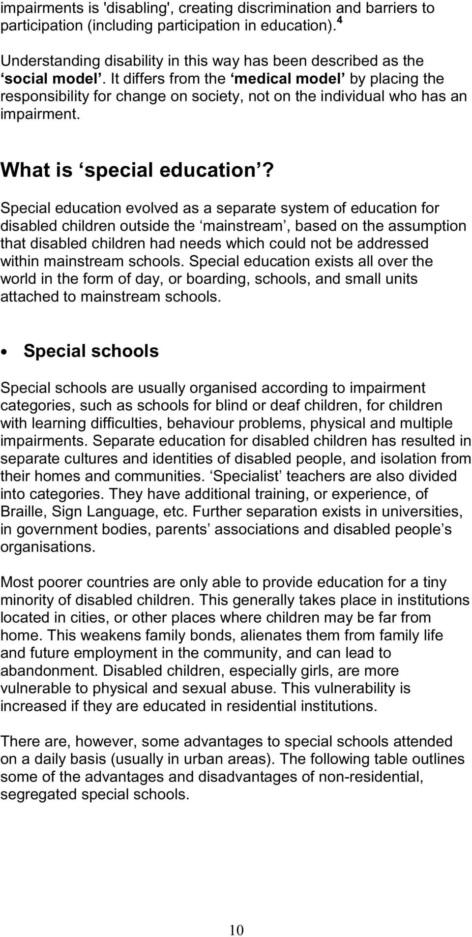Special education evolved as a separate system of education for disabled children outside the mainstream, based on the assumption that disabled children had needs which could not be addressed within