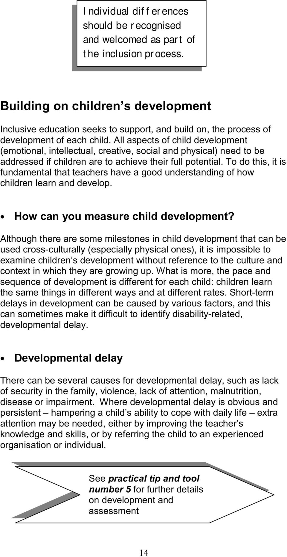 All aspects of child development (emotional, intellectual, creative, social and physical) need to be addressed if children are to achieve their full potential.