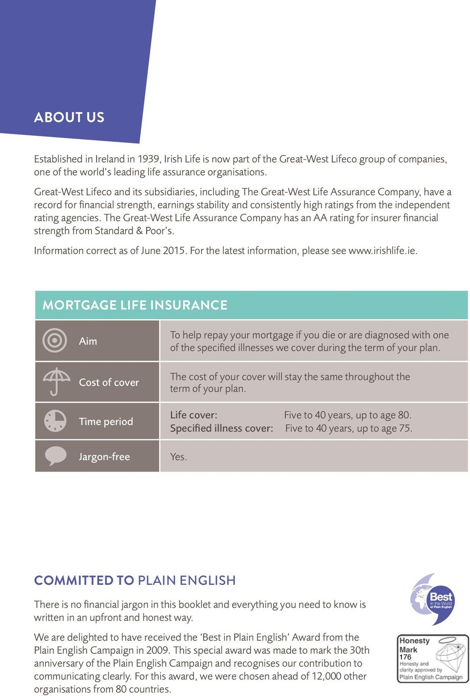 rating agencies. The Great-West Life Assurance Company has an AA rating for insurer financial strength from Standard & Poor s. Information correct as of June 2015.