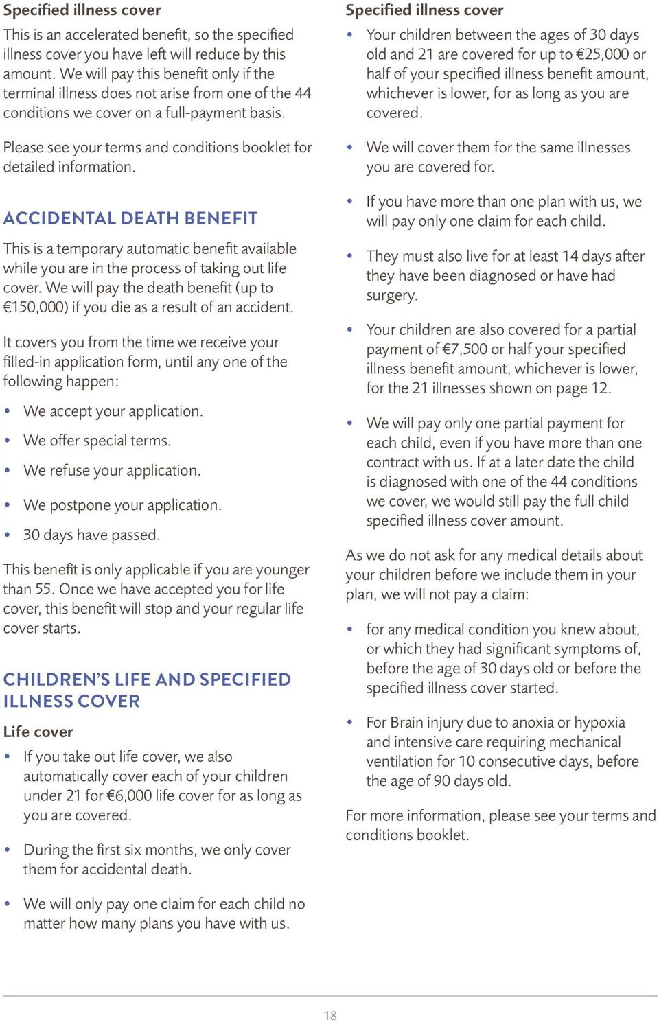 Please see your terms and conditions booklet for detailed information. ACCIDENTAL DEATH BENEFIT This is a temporary automatic benefit available while you are in the process of taking out life cover.