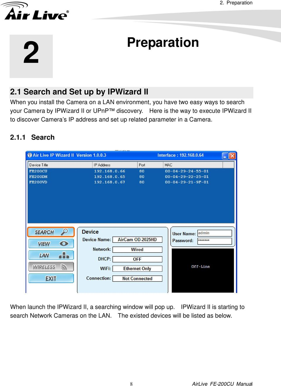 1 Search and Set up by IPWizard II When you install the Camera on a LAN environment, you have two easy ways to search your