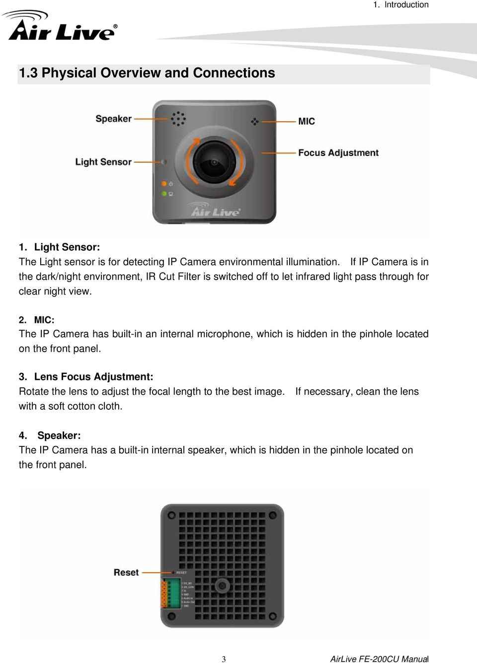 MIC: The IP Camera has built-in an internal microphone, which is hidden in the pinhole located on the front panel. 3.