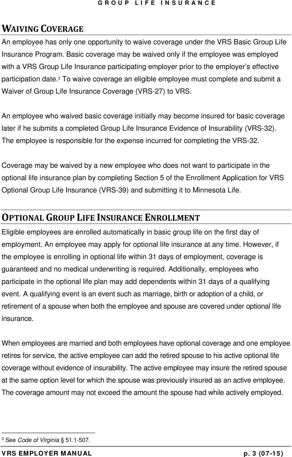 3 To waive coverage an eligible employee must complete and submit a Waiver of Group Life Insurance Coverage (VRS-27) to VRS.