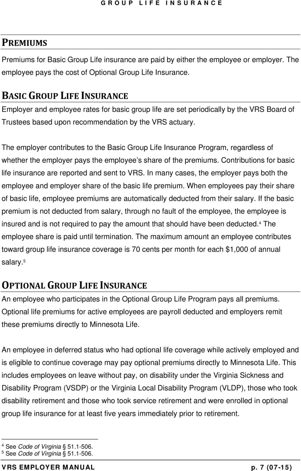 The employer contributes to the Basic Group Life Insurance Program, regardless of whether the employer pays the employee s share of the premiums.