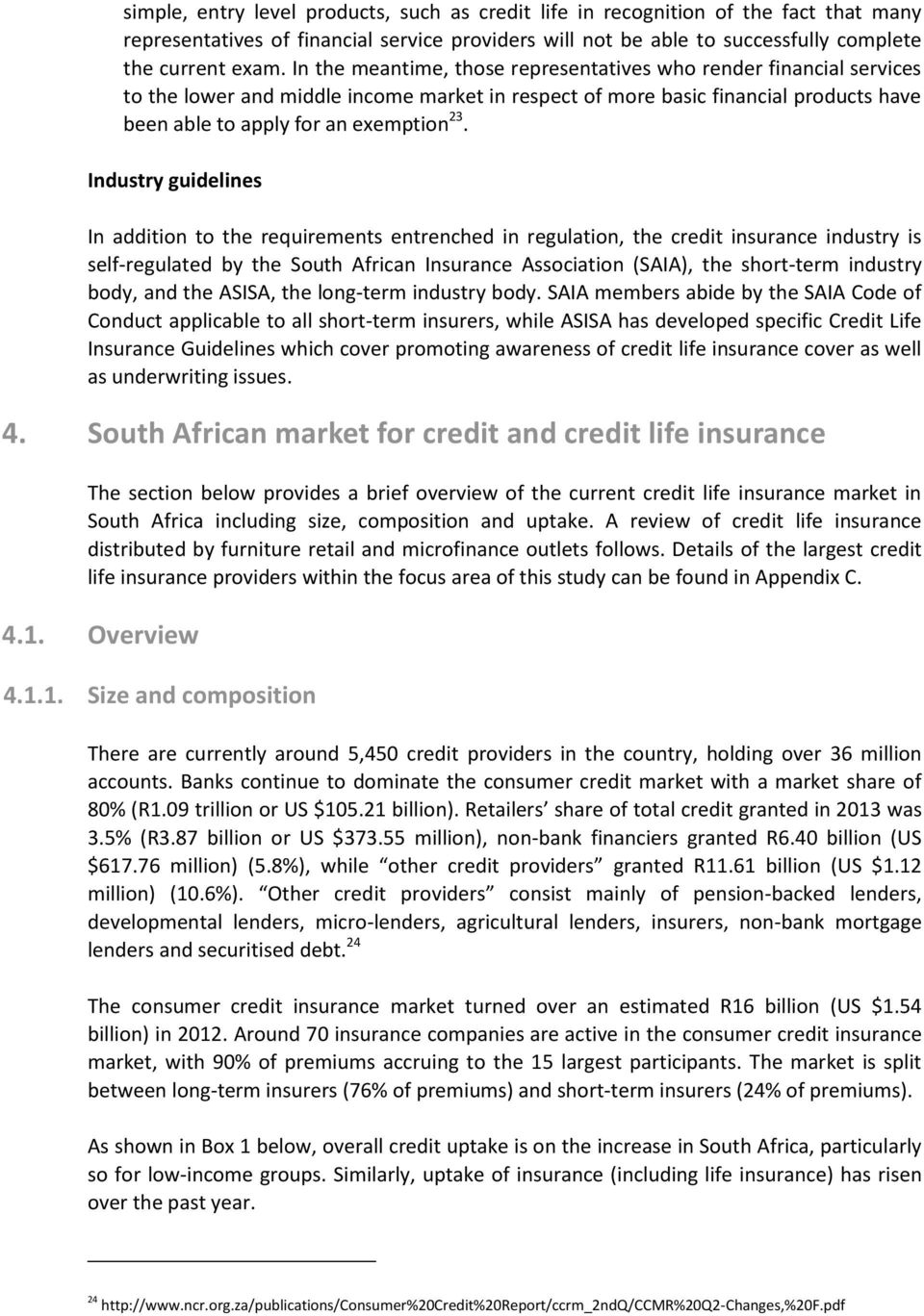 Industry guidelines In addition to the requirements entrenched in regulation, the credit insurance industry is self-regulated by the South African Insurance Association (SAIA), the short-term