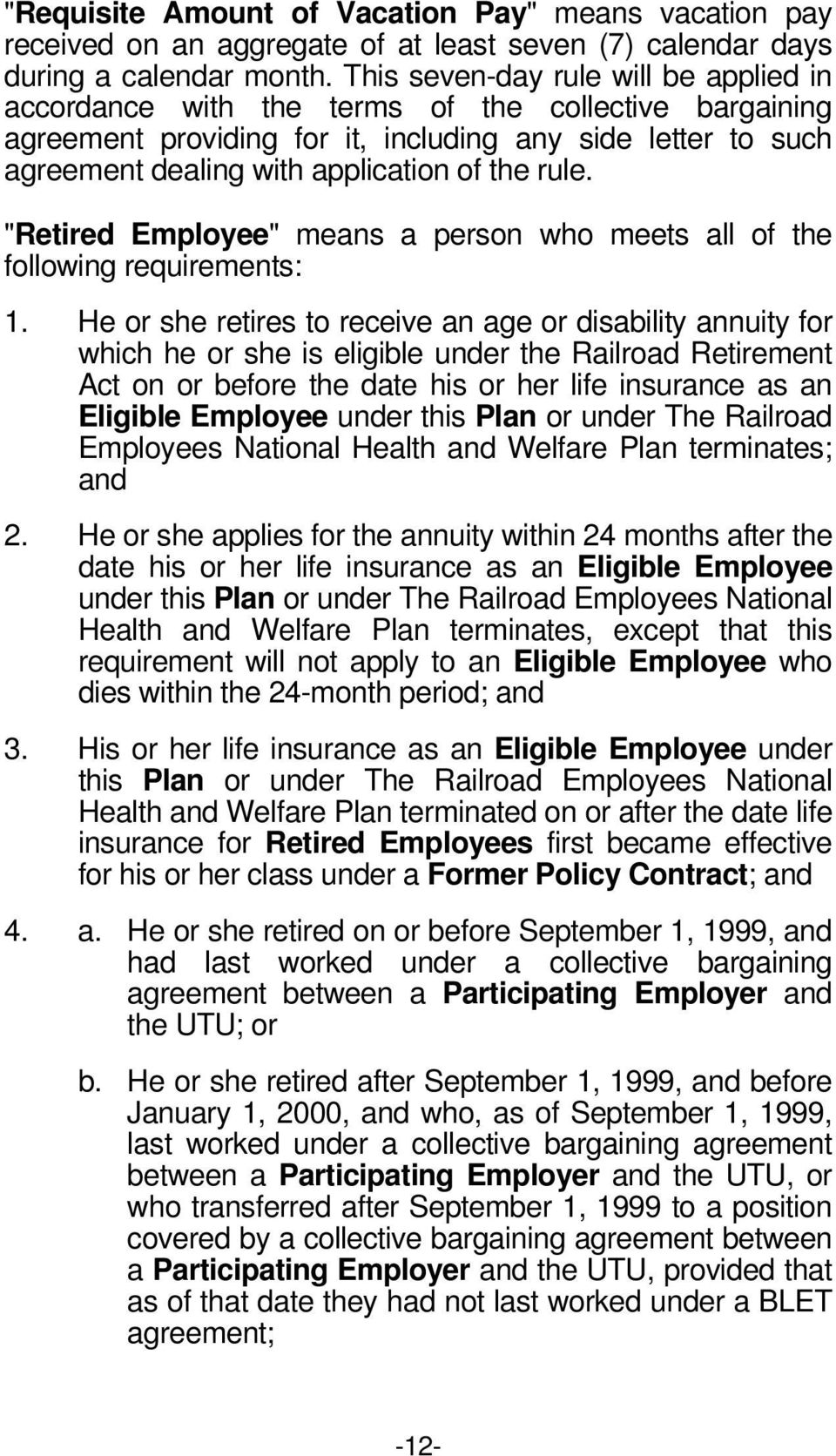 "rule. ""Retired Employee"" means a person who meets all of the following requirements: 1."