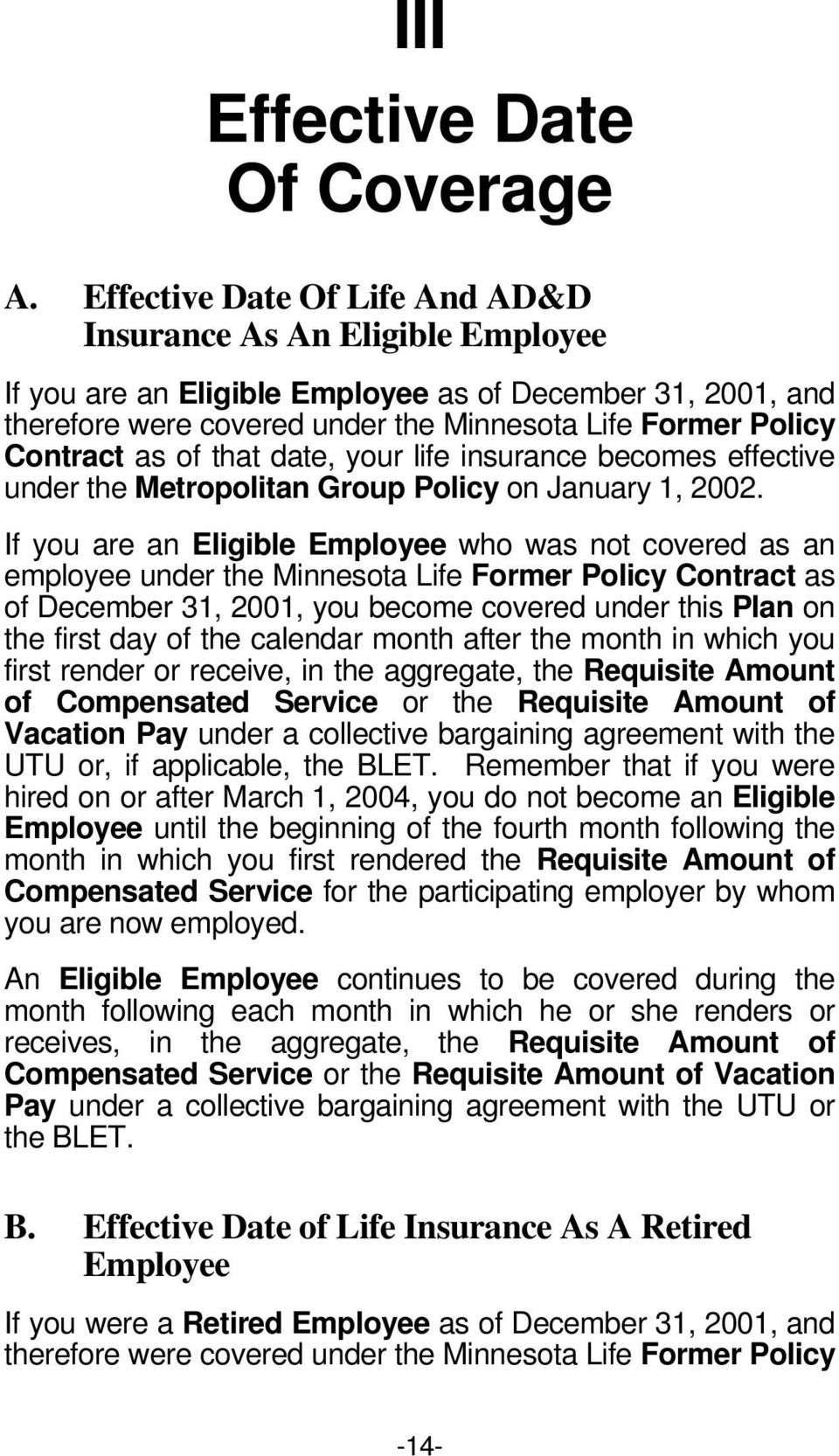 as of that date, your life insurance becomes effective under the Metropolitan Group Policy on January 1, 2002.