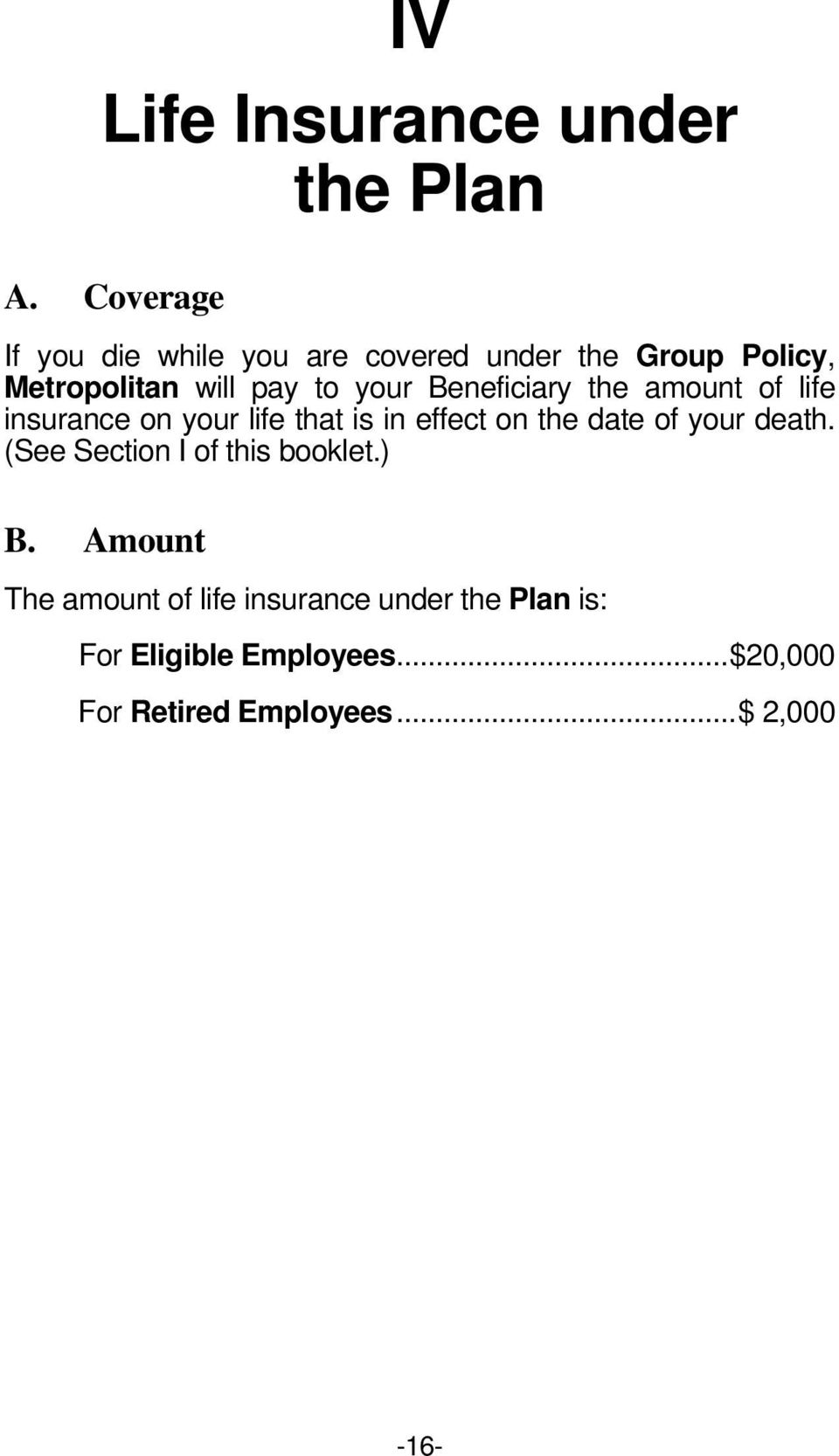 Beneficiary the amount of life insurance on your life that is in effect on the date of your death.
