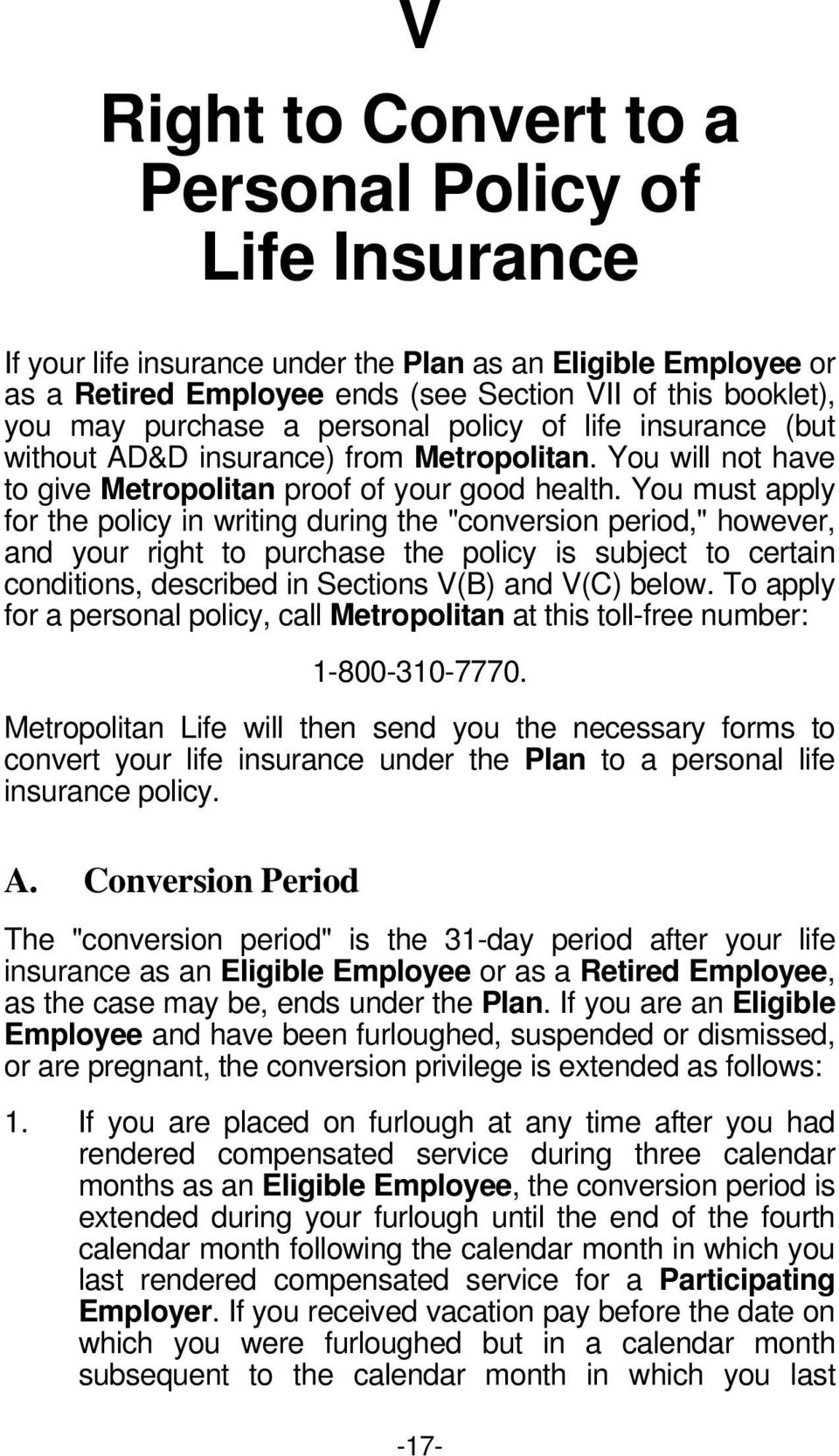 "You must apply for the policy in writing during the ""conversion period,"" however, and your right to purchase the policy is subject to certain conditions, described in Sections V(B) and V(C) below."