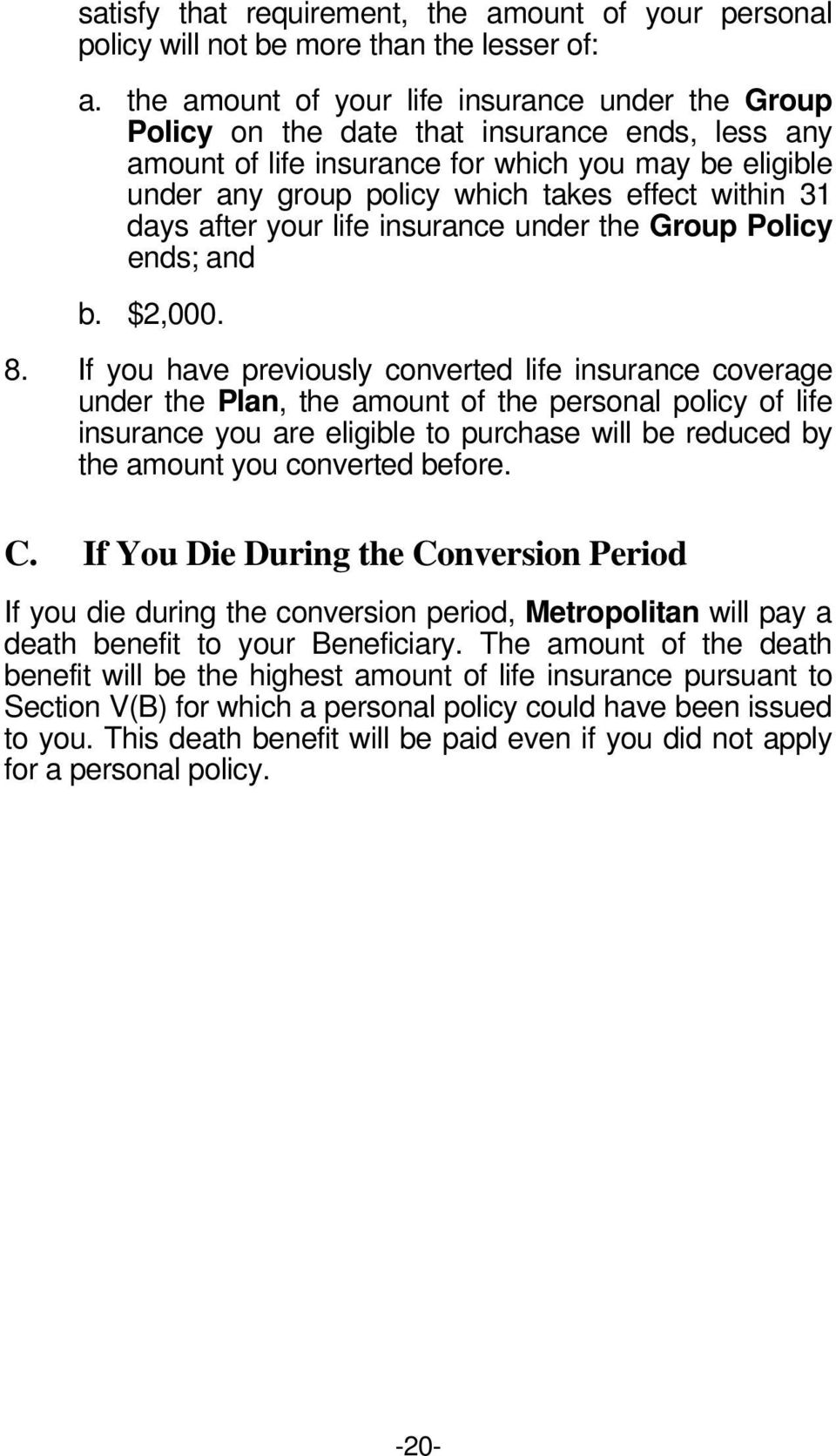 within 31 days after your life insurance under the Group Policy ends; and b. $2,000. 8.