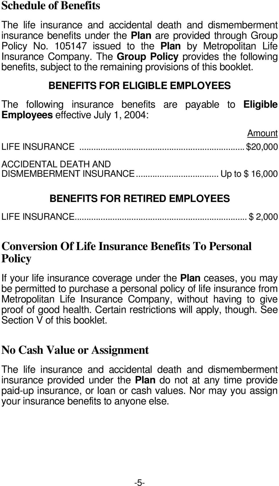 BENEFITS FOR ELIGIBLE EMPLOYEES The following insurance benefits are payable to Eligible Employees effective July 1, 2004: Amount LIFE INSURANCE... $20,000 ACCIDENTAL DEATH AND DISMEMBERMENT INSURANCE.