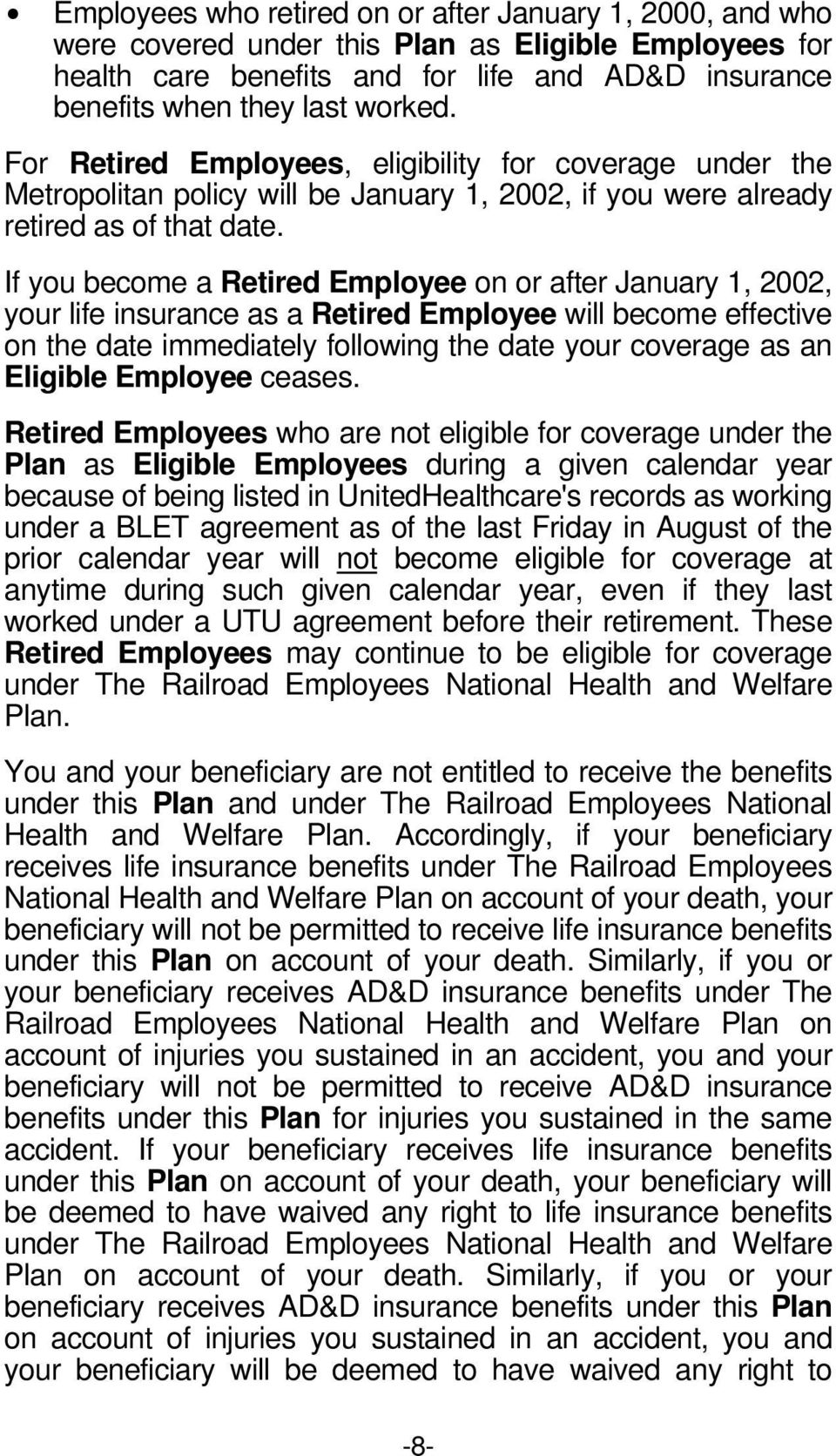 If you become a Retired Employee on or after January 1, 2002, your life insurance as a Retired Employee will become effective on the date immediately following the date your coverage as an Eligible