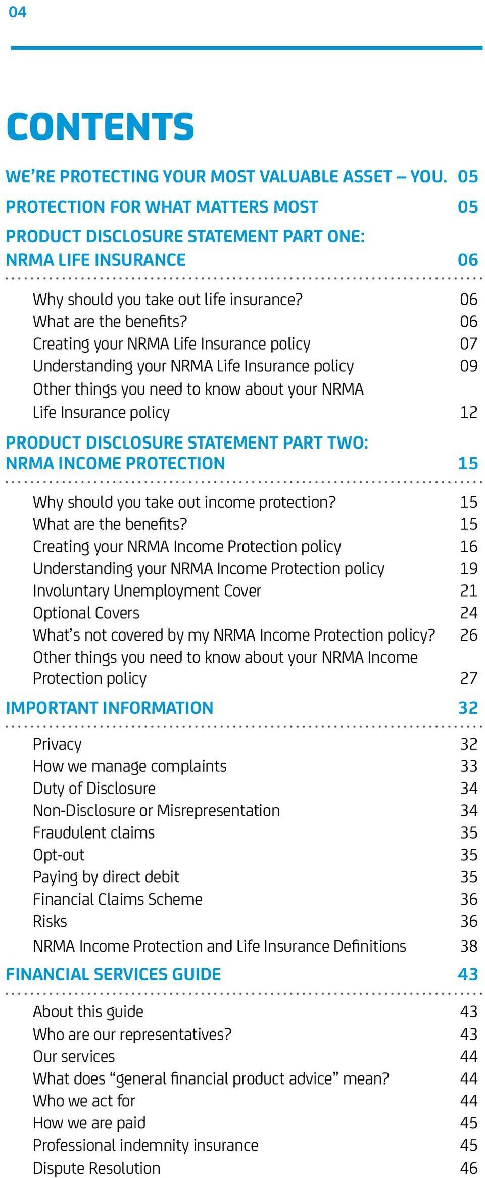 06 Creating your NRMA Life Insurance policy 07 Understanding your NRMA Life Insurance policy 09 Other things you need to know about your NRMA Life Insurance policy 12 PRODUCT DISCLOSURE STATEMENT