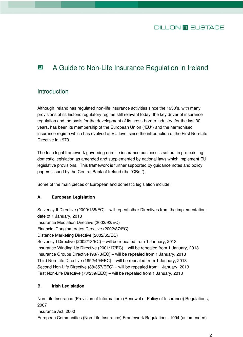 ) and the harmonised insurance regime which has evolved at EU level since the introduction of the First Non-Life Directive in 1973.