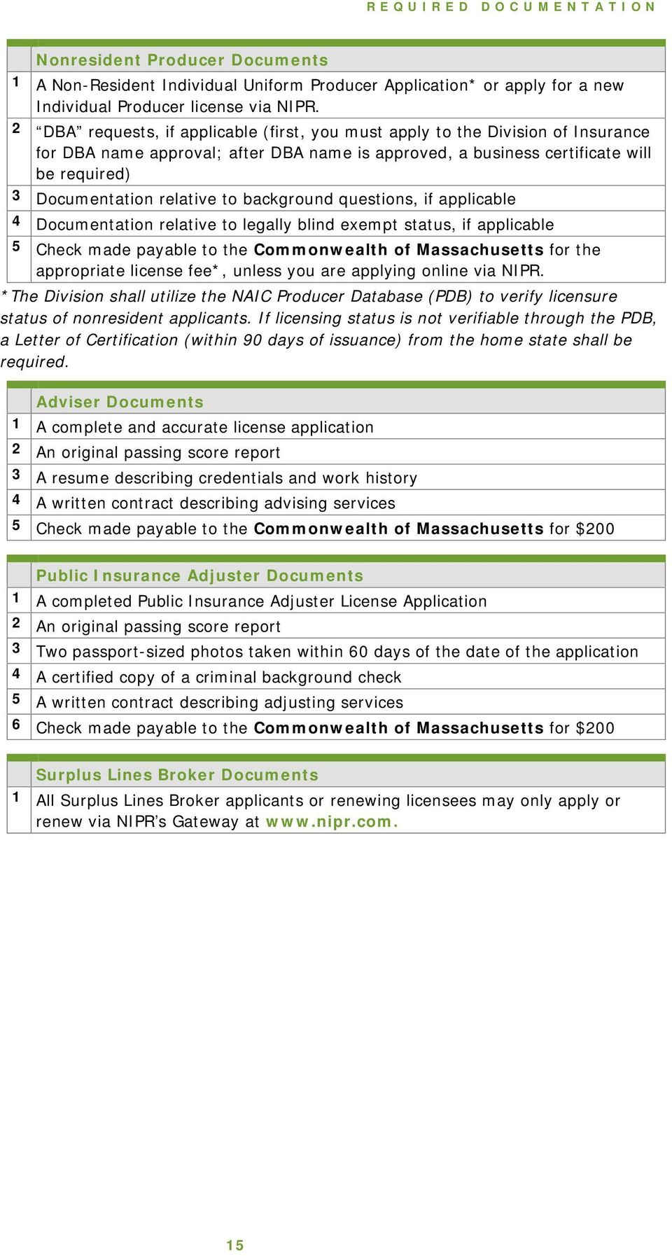 to background questions, if applicable 4 Documentation relative to legally blind exempt status, if applicable 5 Check made payable to the Commonwealth of Massachusetts for the appropriate license