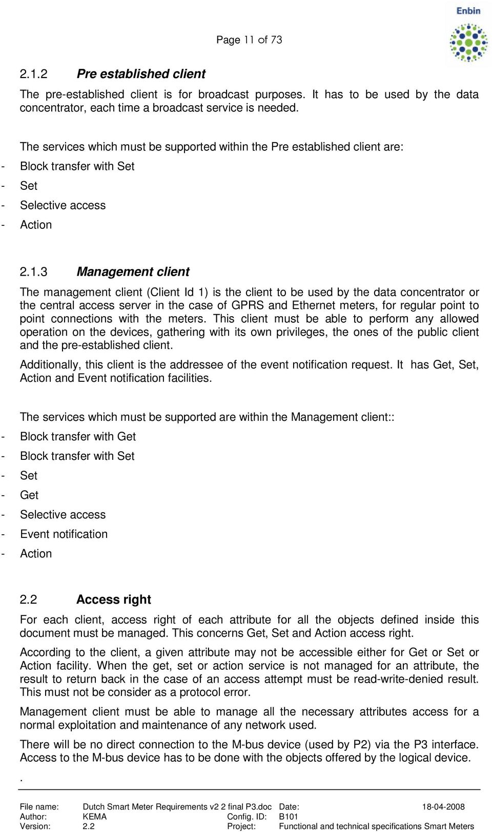 3 Management client The management client (Client Id 1) is the client to be used by the data concentrator or the central access server in the case of GPRS and Ethernet meters, for regular point to