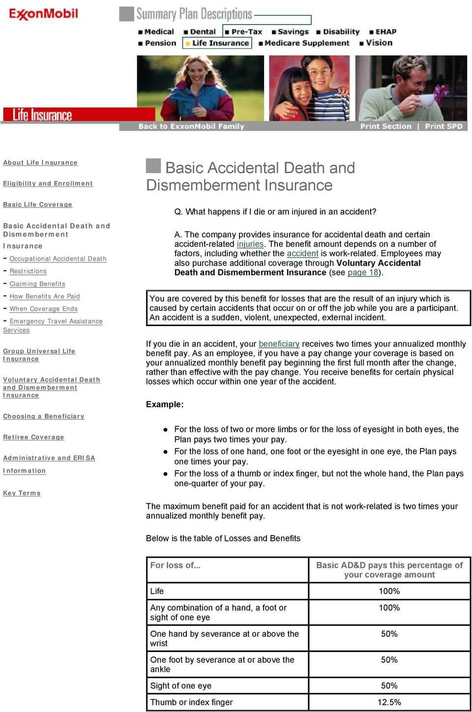 Terms Basic Accidental Death and Dismemberment Q. What happens if I die or am injured in an accident? A. The company provides insurance for accidental death and certain accident-related injuries.