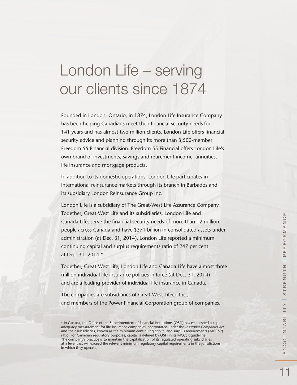 Freedom 55 Financial offers London Life s own brand of investments, savings and retirement income, annuities, life insurance and mortgage products.
