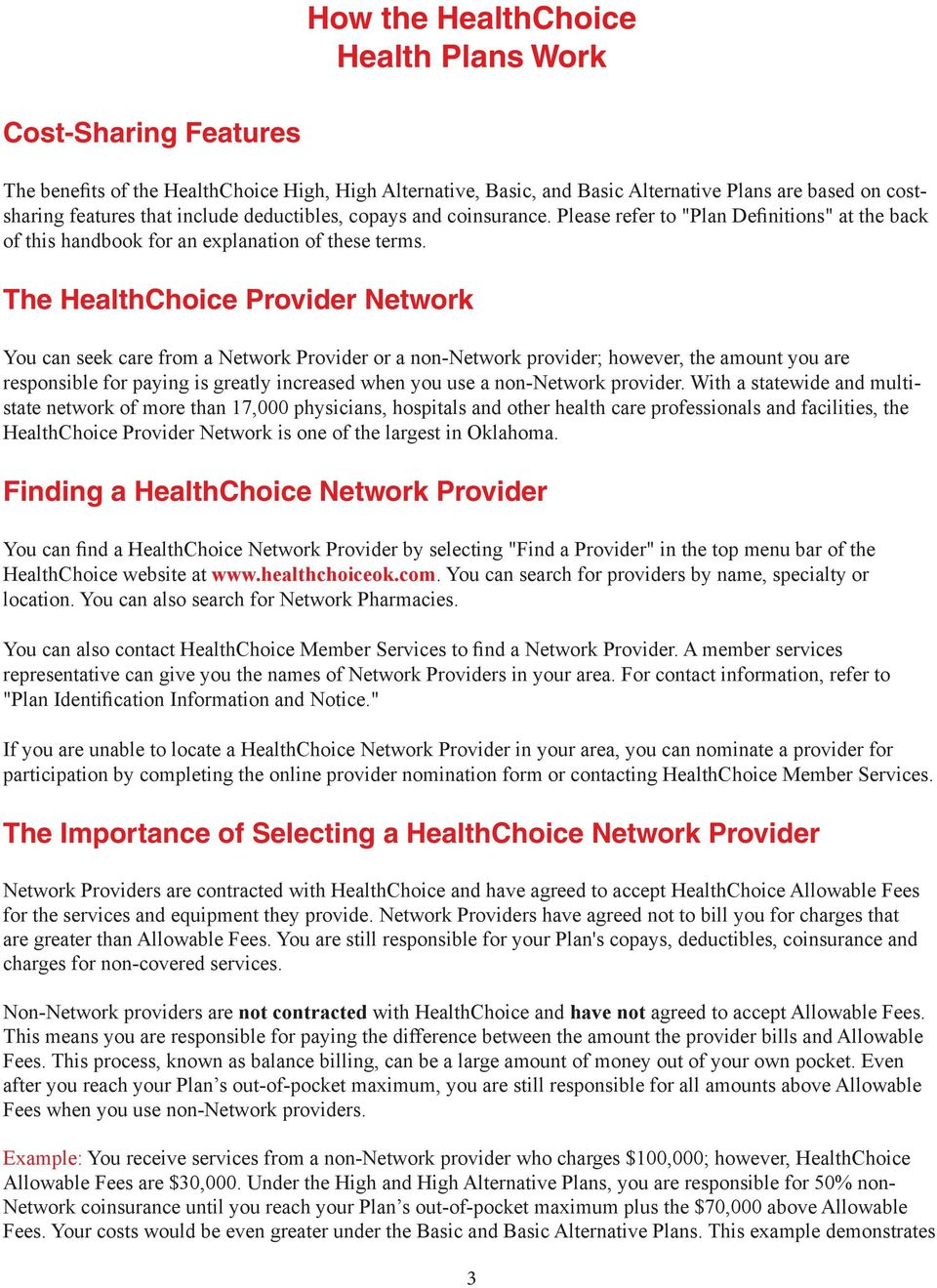 The HealthChoice Provider Network You can seek care from a Network Provider or a non-network provider; however, the amount you are responsible for paying is greatly increased when you use a