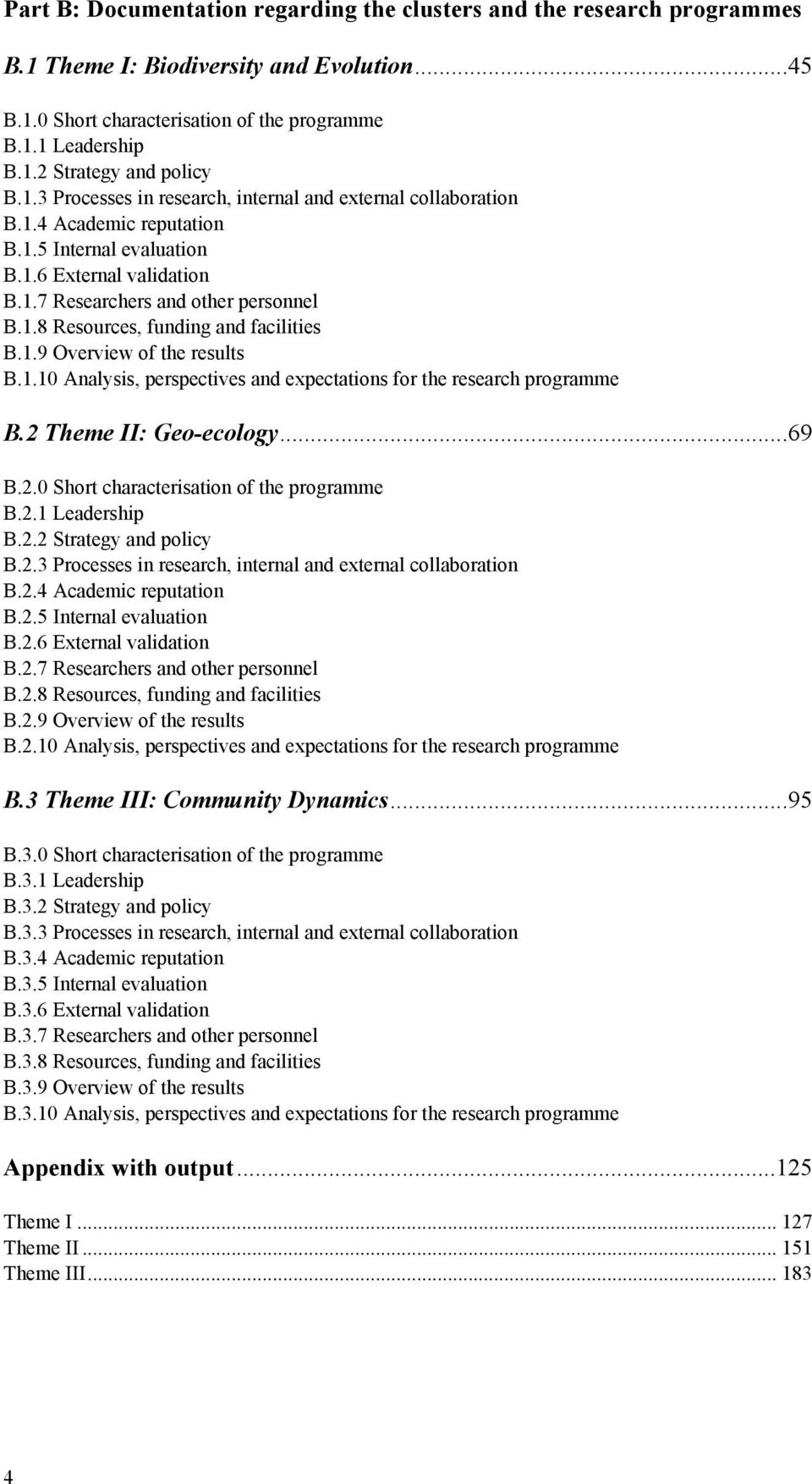 1.9 Overview of the results B.1.10 Analysis, perspectives and expectations for the research programme B.2 Theme II: Geo-ecology...69 B.2.0 Short characterisation of the programme B.2.1 Leadership B.2.2 Strategy and policy B.