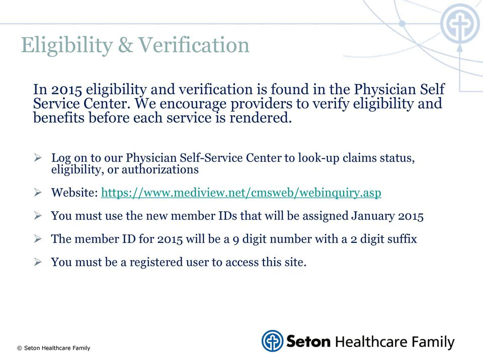 Log on to our Physician Self-Service Center to look-up claims status, eligibility, or authorizations Website: https://www.mediview.