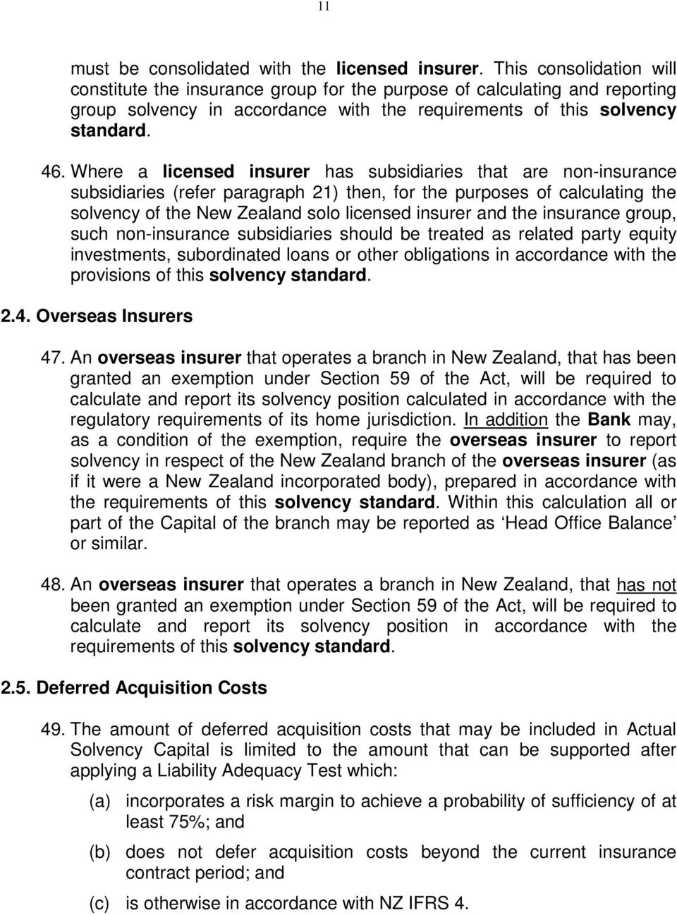 Where a licensed insurer has subsidiaries that are non-insurance subsidiaries (refer paragraph 21) then, for the purposes of calculating the solvency of the New Zealand solo licensed insurer and the