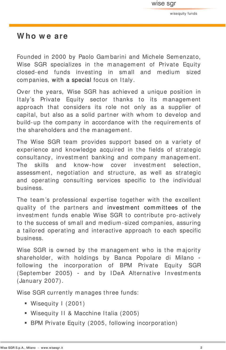 Over the years, Wise SGR has achieved a unique position in Italy s Private Equity sector thanks to its management approach that considers its role not only as a supplier of capital, but also as a