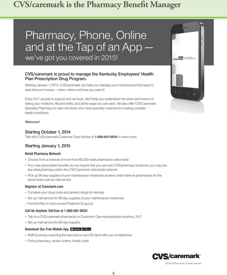 Starting January 1, 2015, CVS/caremark can help you manage your medicine and find ways to save time and money when, where and how you want it! Enjoy 24/7 access to support and services.