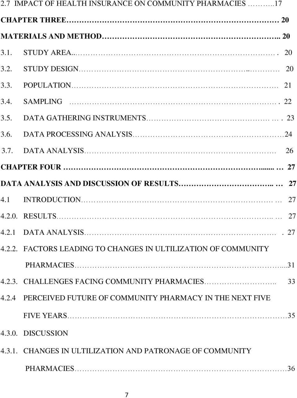 1 INTRODUCTION. 27 4.2.0. RESULTS.. 27 4.2.1 DATA ANALYSIS.. 27 4.2.2. FACTORS LEADING TO CHANGES IN ULTILIZATION OF COMMUNITY PHARMACIES...31