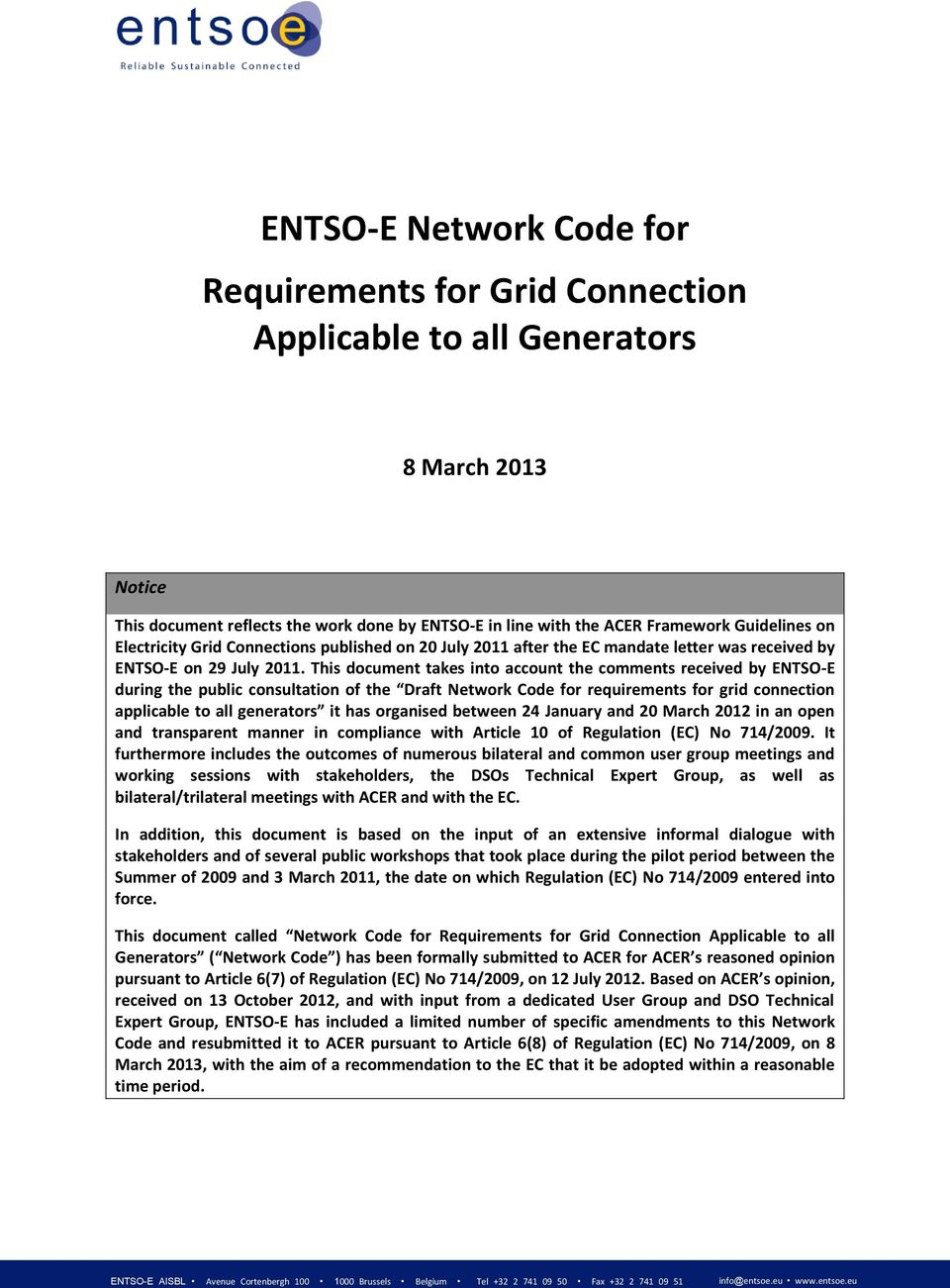 This document takes into account the comments received by ENTSO-E during the public consultation of the Draft Network Code for requirements for grid connection applicable to all generators it has