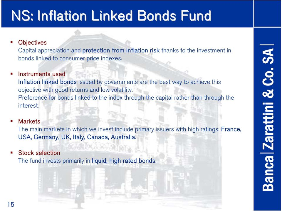 Instruments used Inflation linked bonds issued by governments are the best way to achieve this objective with good returns and low volatility.