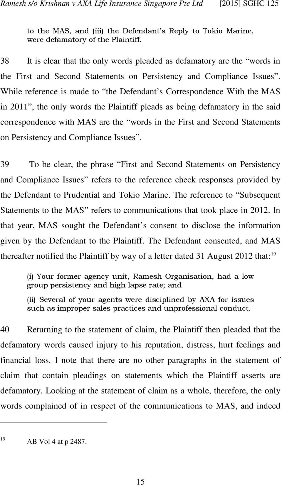 While reference is made to the Defendant s Correspondence With the MAS in 2011, the only words the Plaintiff pleads as being defamatory in the said correspondence with MAS are the words in the First