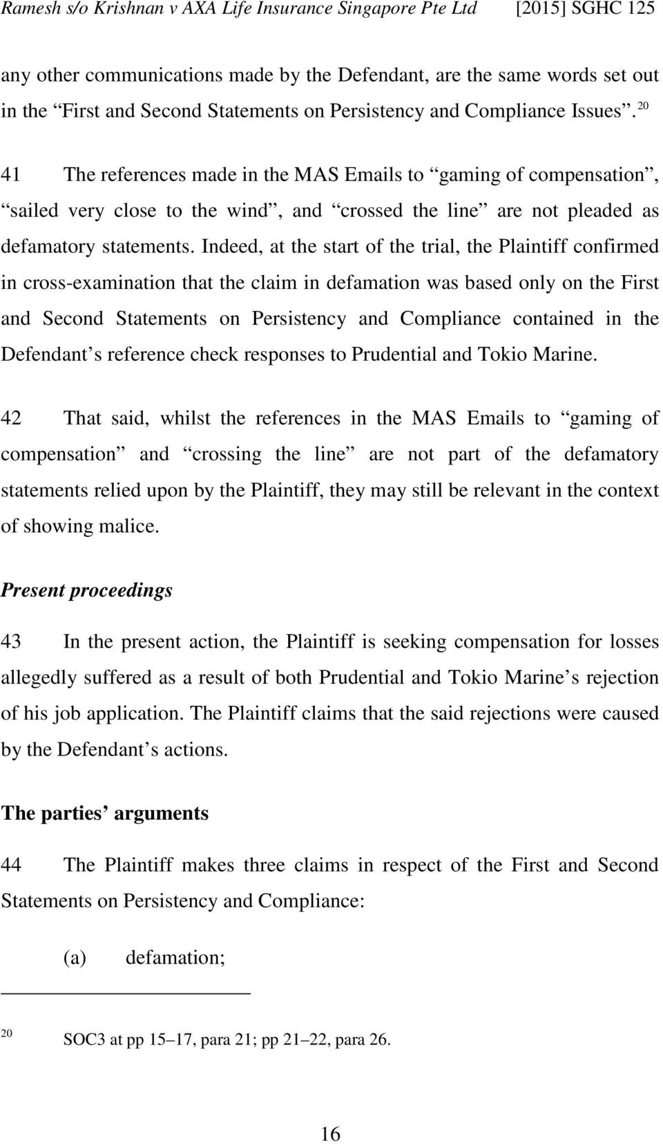 Indeed, at the start of the trial, the Plaintiff confirmed in cross-examination that the claim in defamation was based only on the First and Second Statements on Persistency and Compliance contained