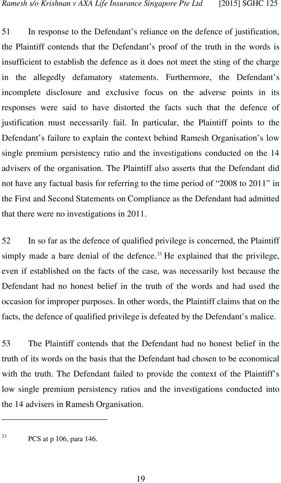 Furthermore, the Defendant s incomplete disclosure and exclusive focus on the adverse points in its responses were said to have distorted the facts such that the defence of justification must