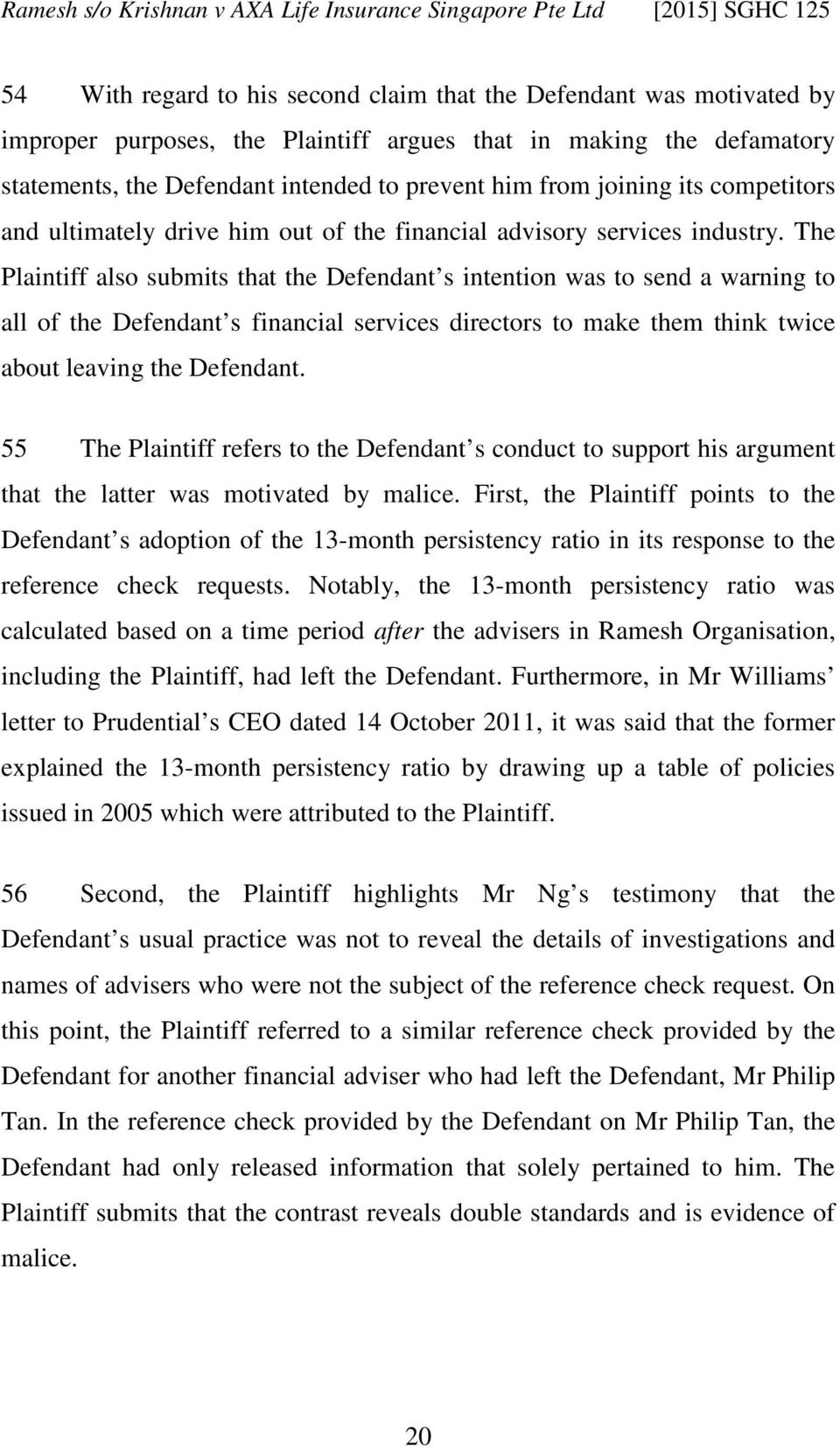 The Plaintiff also submits that the Defendant s intention was to send a warning to all of the Defendant s financial services directors to make them think twice about leaving the Defendant.