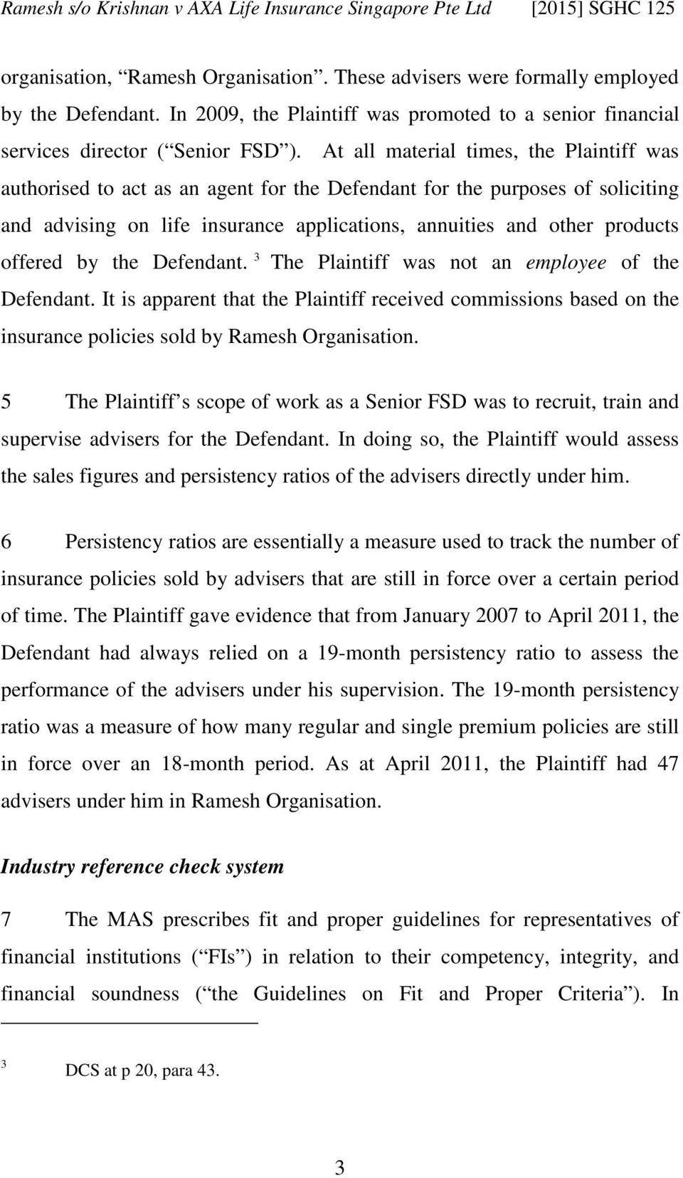 offered by the Defendant. 3 The Plaintiff was not an employee of the Defendant. It is apparent that the Plaintiff received commissions based on the insurance policies sold by Ramesh Organisation.