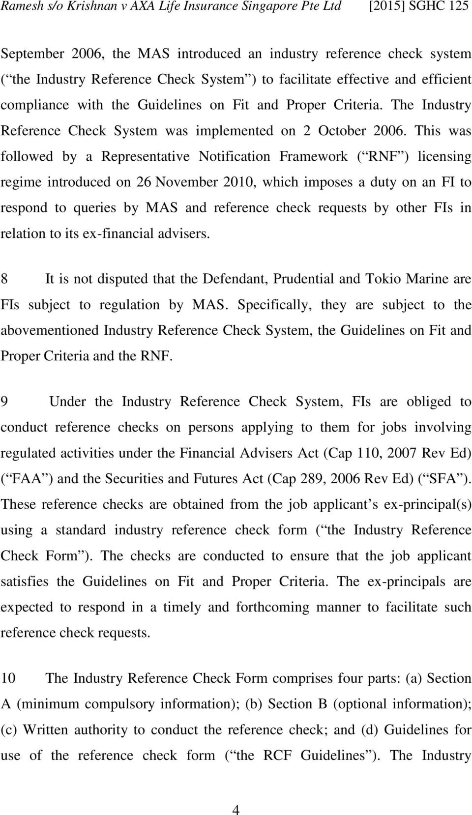 This was followed by a Representative Notification Framework ( RNF ) licensing regime introduced on 26 November 2010, which imposes a duty on an FI to respond to queries by MAS and reference check